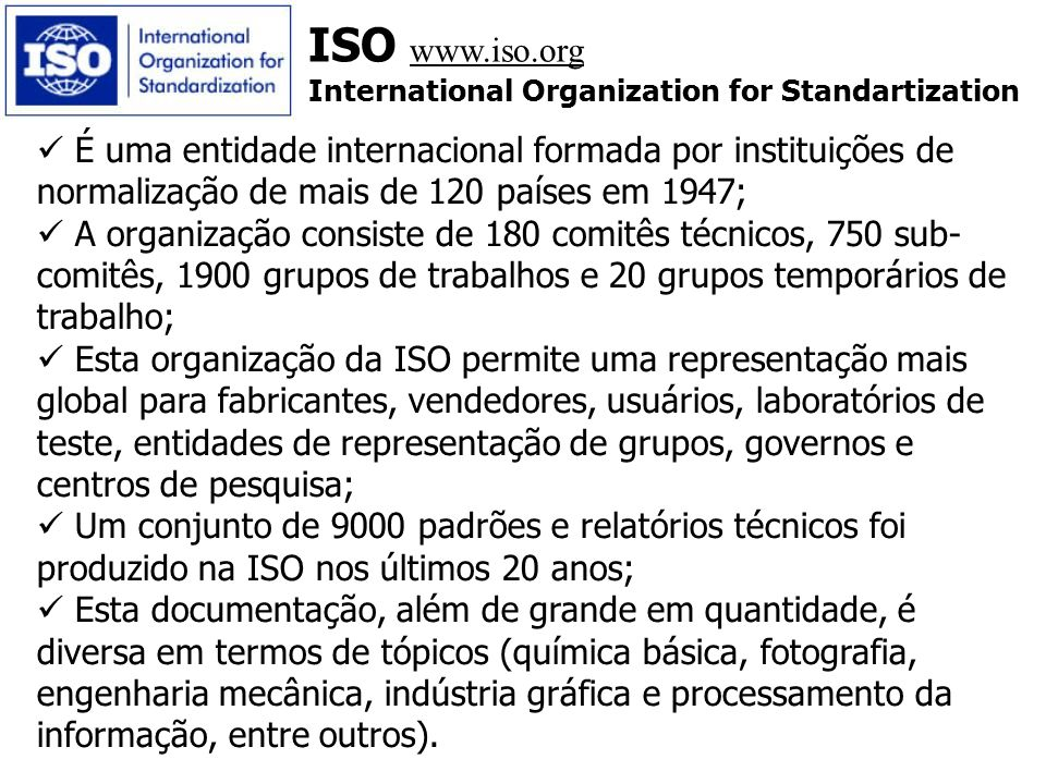 ISO www.iso.org International Organization for Standartization.