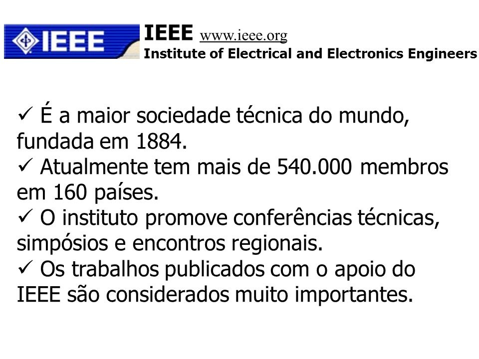 É a maior sociedade técnica do mundo, fundada em 1884.