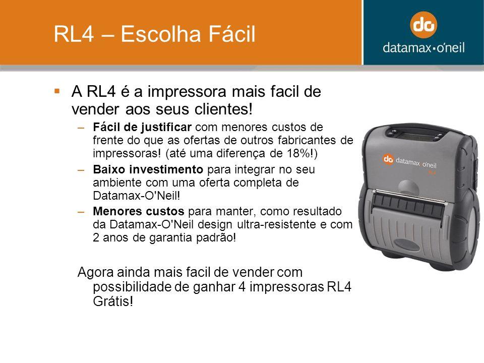 RL4 – Escolha Fácil A RL4 é a impressora mais facil de vender aos seus clientes!