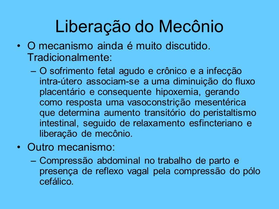 Liberação do Mecônio O mecanismo ainda é muito discutido. Tradicionalmente: