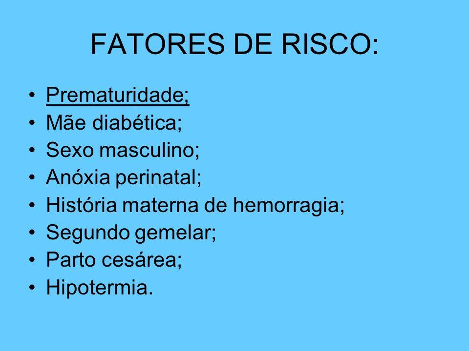 FATORES DE RISCO: Prematuridade; Mãe diabética; Sexo masculino;