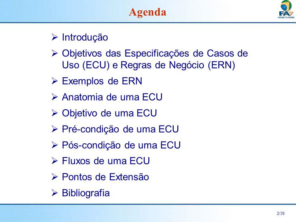 AgendaIntrodução. Objetivos das Especificações de Casos de Uso (ECU) e Regras de Negócio (ERN) Exemplos de ERN.