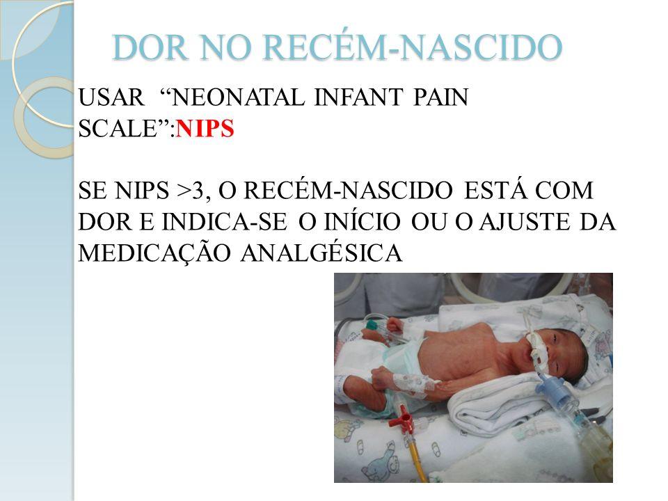 DOR NO RECÉM-NASCIDO USAR NEONATAL INFANT PAIN SCALE :NIPS