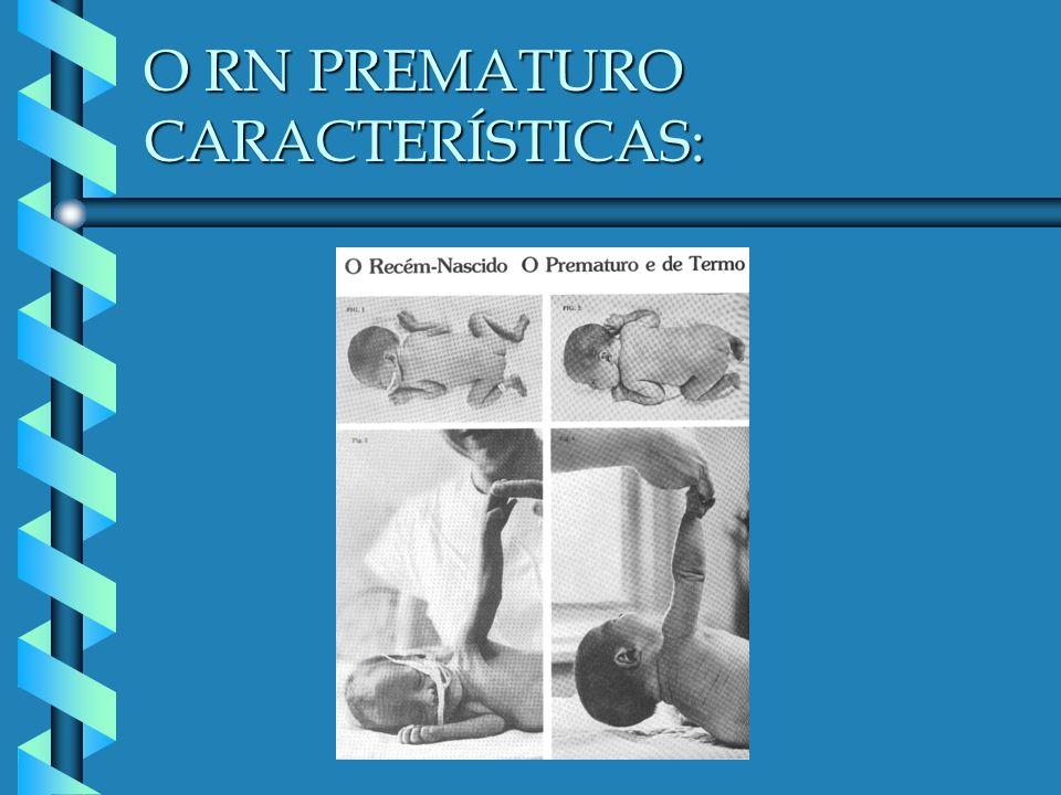 O RN PREMATURO CARACTERÍSTICAS: