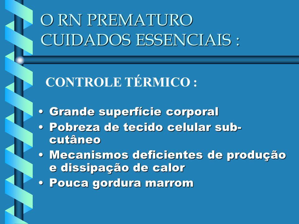 O RN PREMATURO CUIDADOS ESSENCIAIS :