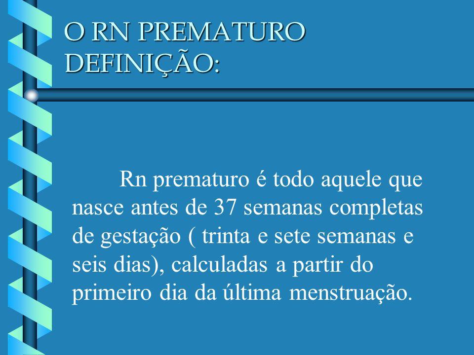 O RN PREMATURO DEFINIÇÃO: