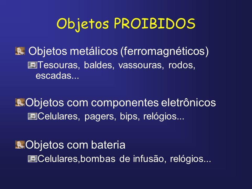 Objetos PROIBIDOS Objetos metálicos (ferromagnéticos)
