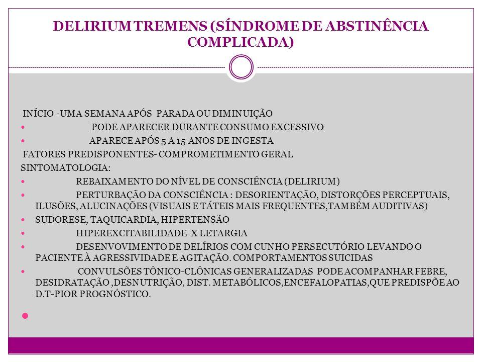 DELIRIUM TREMENS (SÍNDROME DE ABSTINÊNCIA COMPLICADA)