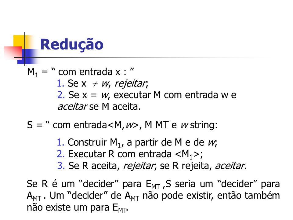 Redução M1 = com entrada x : 1. Se x  w, rejeitar;