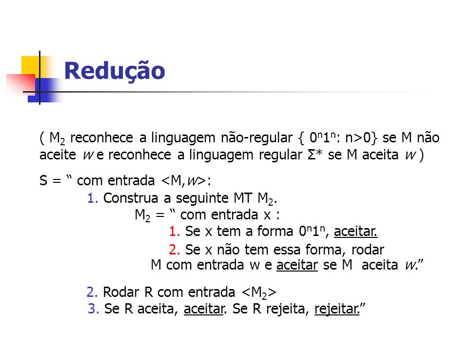 Redução ( M2 reconhece a linguagem não-regular { 0n1n: n>0} se M não aceite w e reconhece a linguagem regular Σ* se M aceita w )