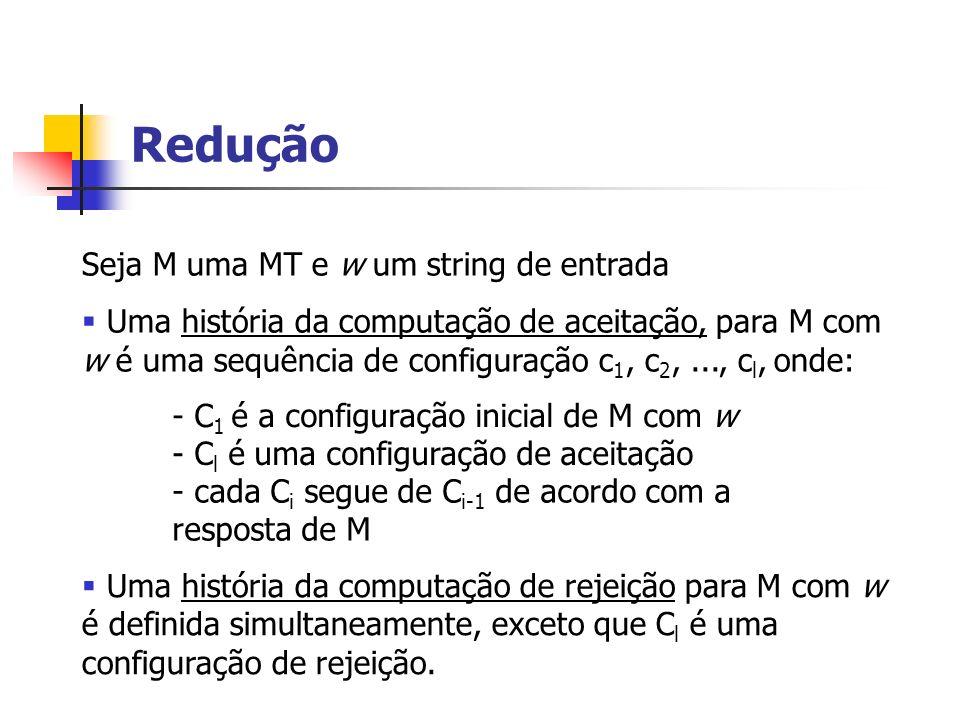 Redução Seja M uma MT e w um string de entrada