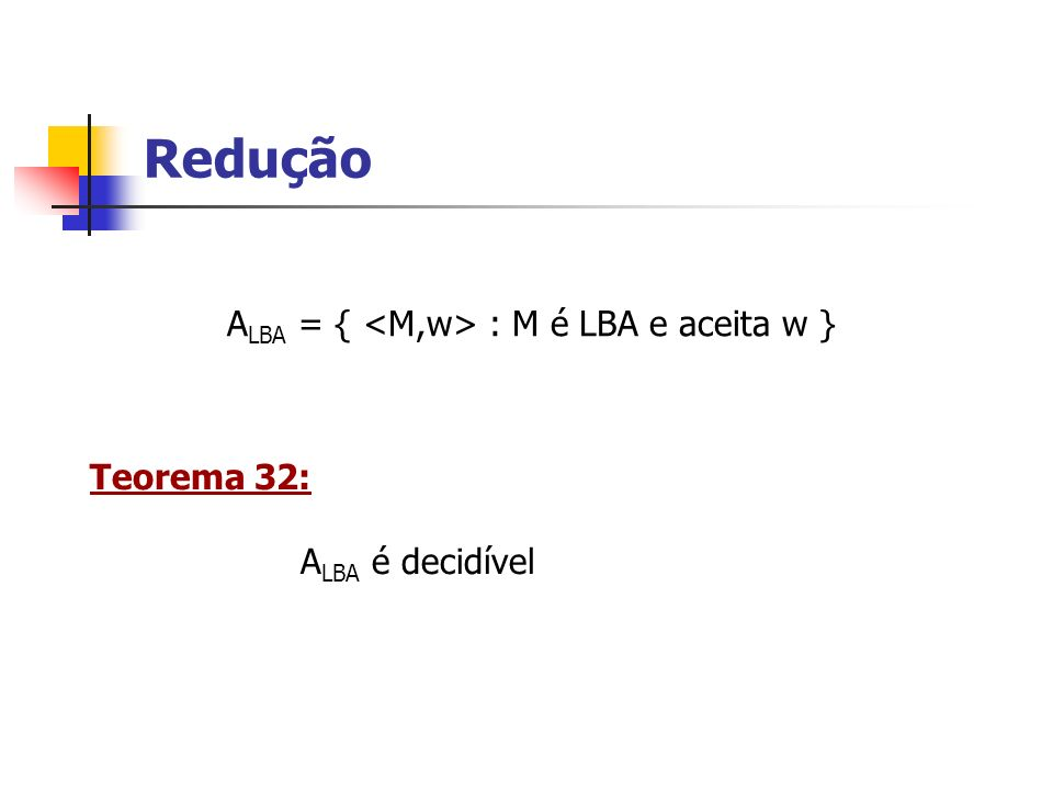 ALBA = { <M,w> : M é LBA e aceita w }