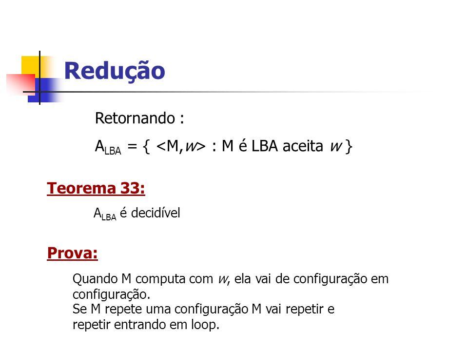 Redução Retornando : ALBA = { <M,w> : M é LBA aceita w }