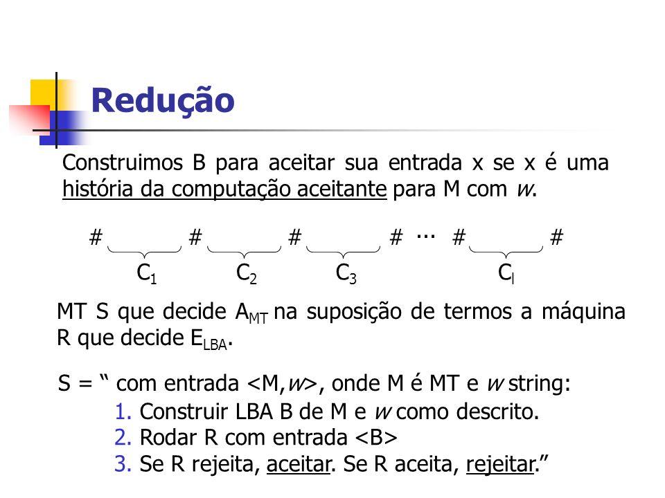 Redução Construimos B para aceitar sua entrada x se x é uma história da computação aceitante para M com w.