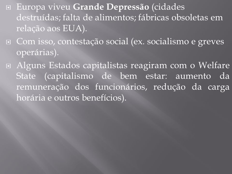 Europa viveu Grande Depressão (cidades destruídas; falta de alimentos; fábricas obsoletas em relação aos EUA).