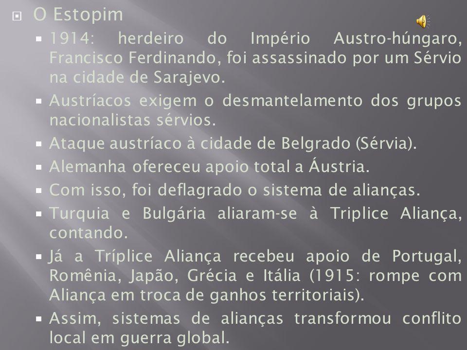 O Estopim 1914: herdeiro do Império Austro-húngaro, Francisco Ferdinando, foi assassinado por um Sérvio na cidade de Sarajevo.