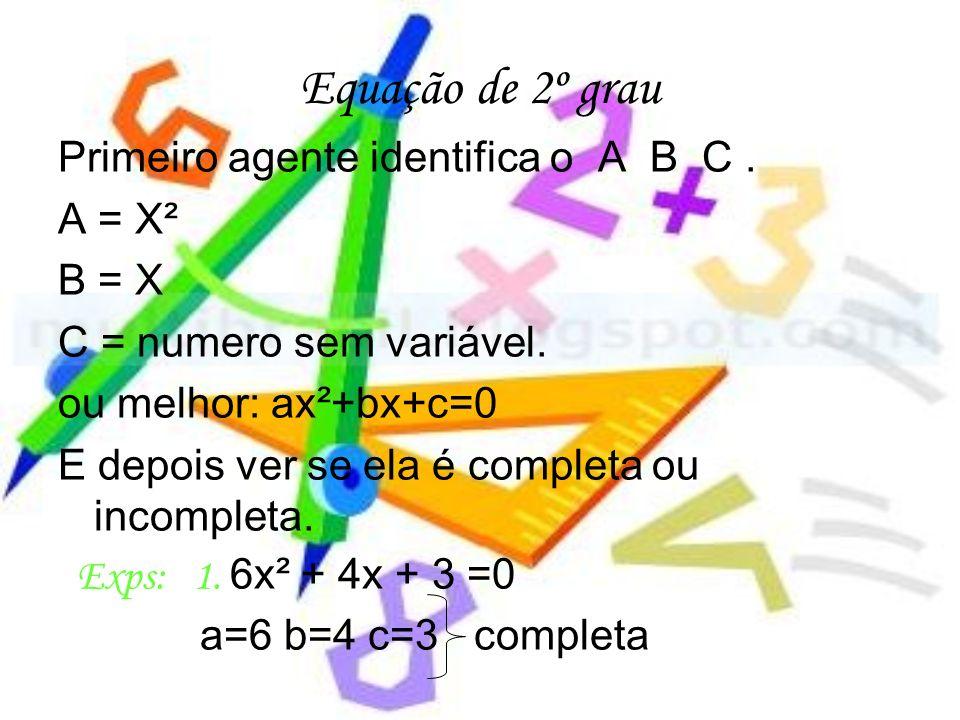 Equação de 2º grau Primeiro agente identifica o A B C . A = X² B = X