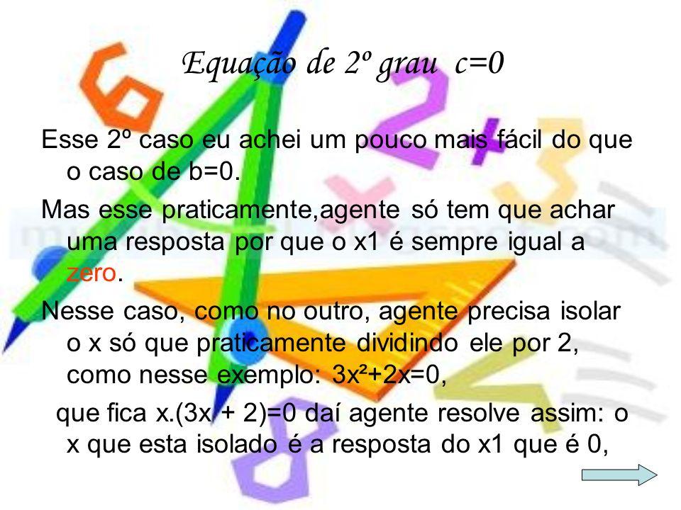 Equação de 2º grau c=0 Esse 2º caso eu achei um pouco mais fácil do que o caso de b=0.