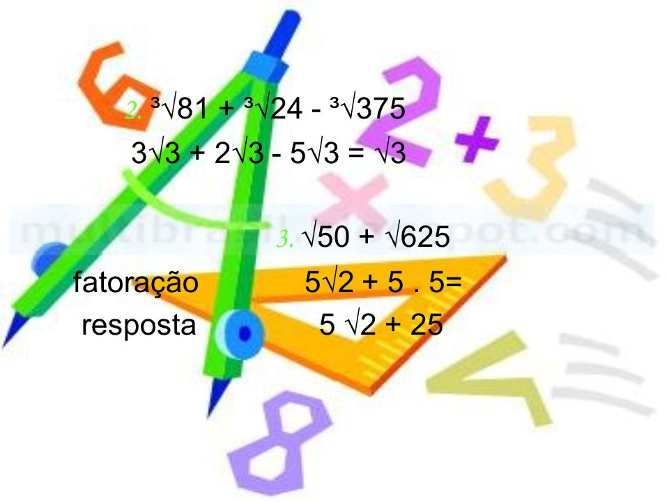 2. ³√81 + ³√24 - ³√375 3√3 + 2√3 - 5√3 = √3. 3.