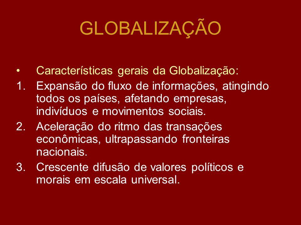 GLOBALIZAÇÃO Características gerais da Globalização: