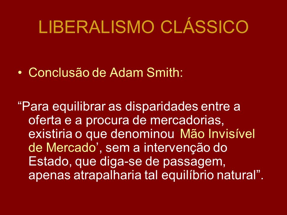 LIBERALISMO CLÁSSICO Conclusão de Adam Smith: