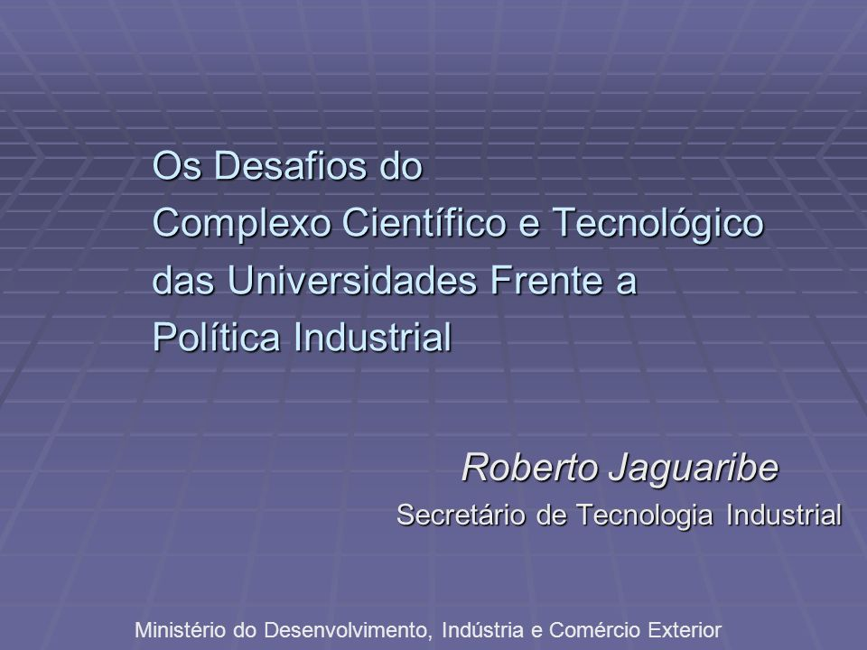 Roberto Jaguaribe Secretário de Tecnologia Industrial