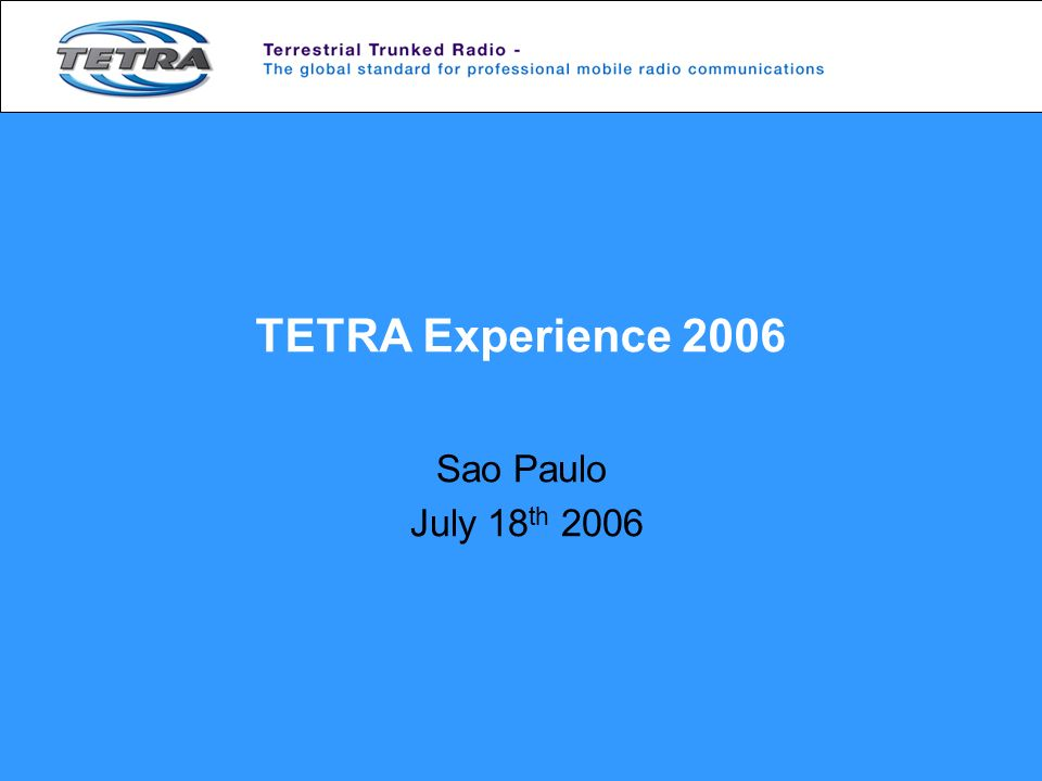 TETRA Experience 2006 Sao Paulo July 18th 2006