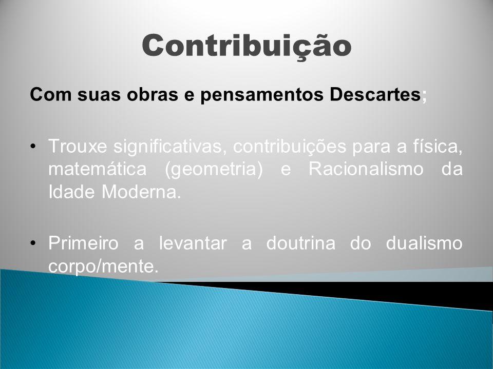 Contribuição Com suas obras e pensamentos Descartes;