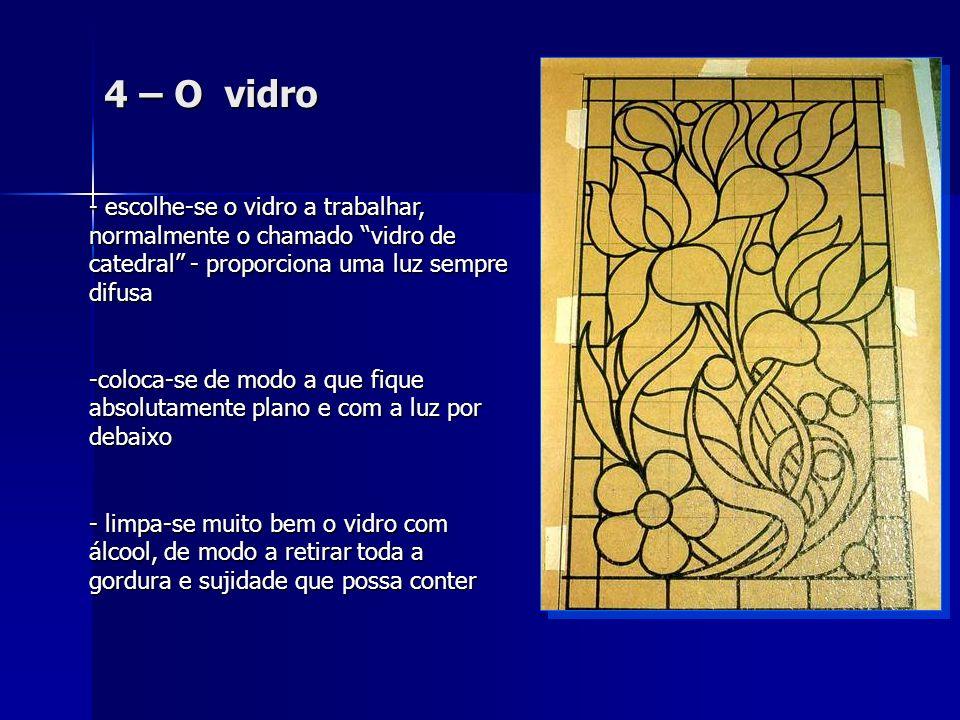 4 – O vidro escolhe-se o vidro a trabalhar, normalmente o chamado vidro de catedral - proporciona uma luz sempre difusa.