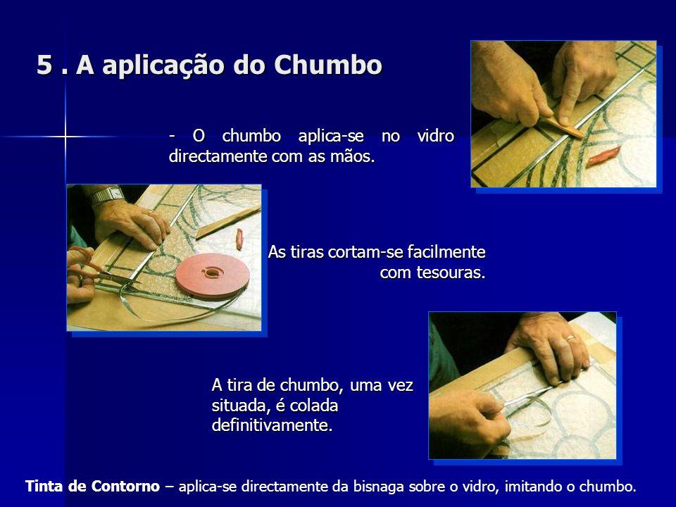 5 . A aplicação do Chumbo- O chumbo aplica-se no vidro directamente com as mãos. As tiras cortam-se facilmente com tesouras.