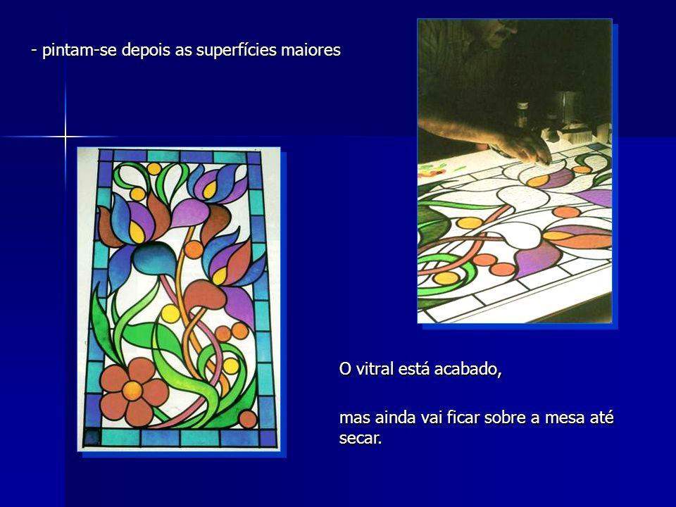 - pintam-se depois as superfícies maiores