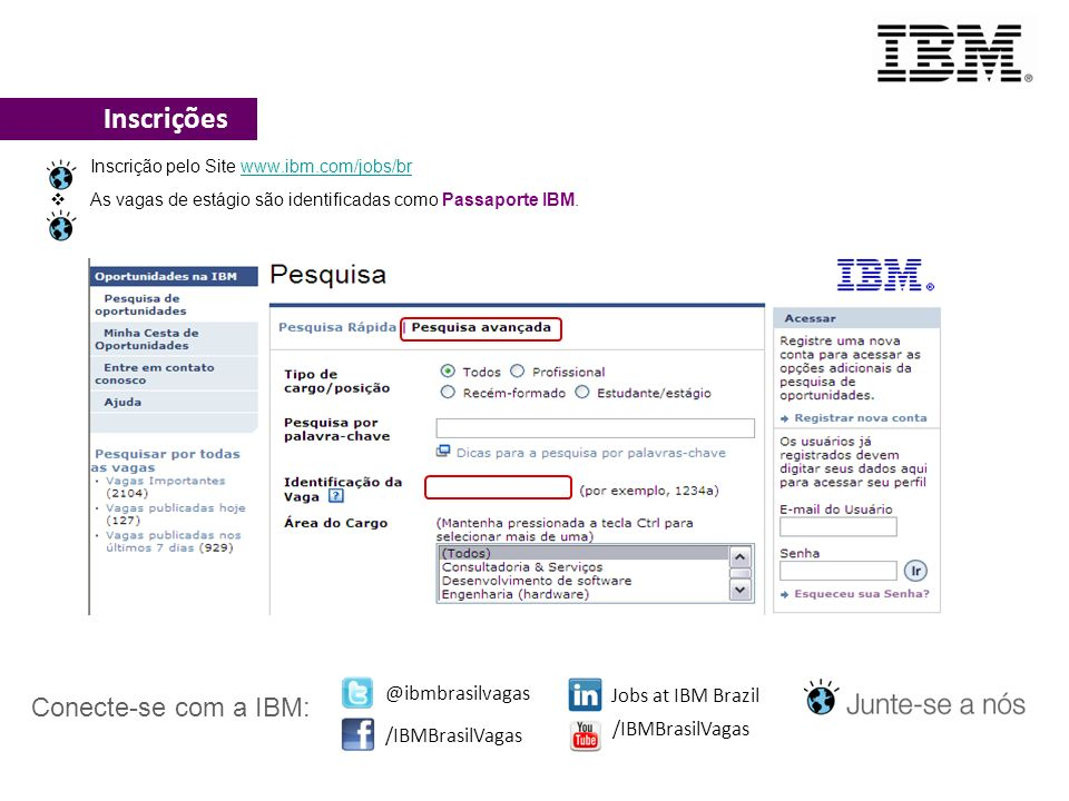 Inscrições Conecte-se com a IBM: @ibmbrasilvagas Jobs at IBM Brazil