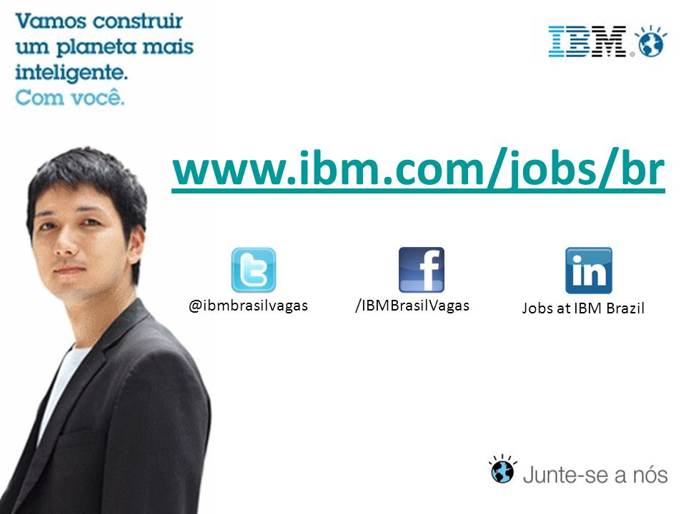 www.ibm.com/jobs/br @ibmbrasilvagas /IBMBrasilVagas Jobs at IBM Brazil