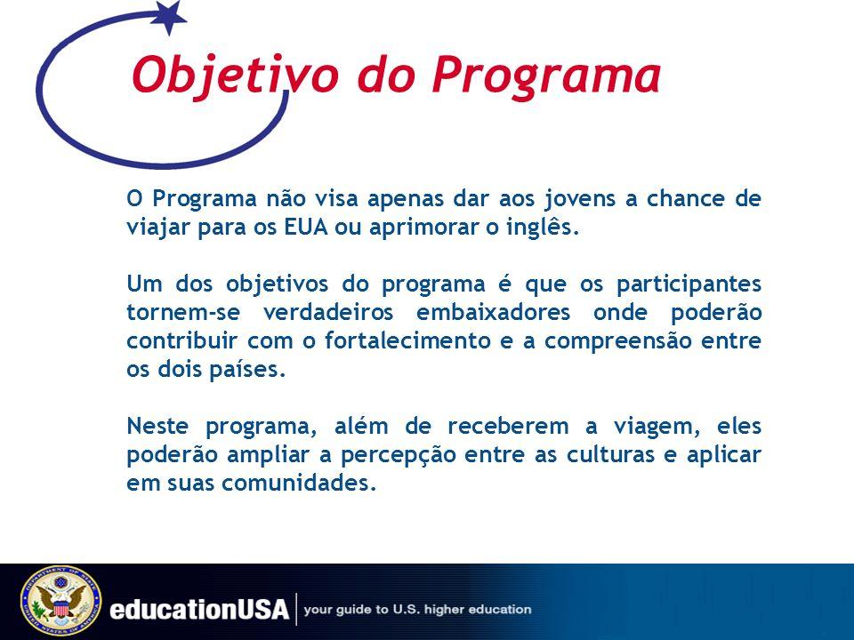 Objetivo do Programa O Programa não visa apenas dar aos jovens a chance de viajar para os EUA ou aprimorar o inglês.