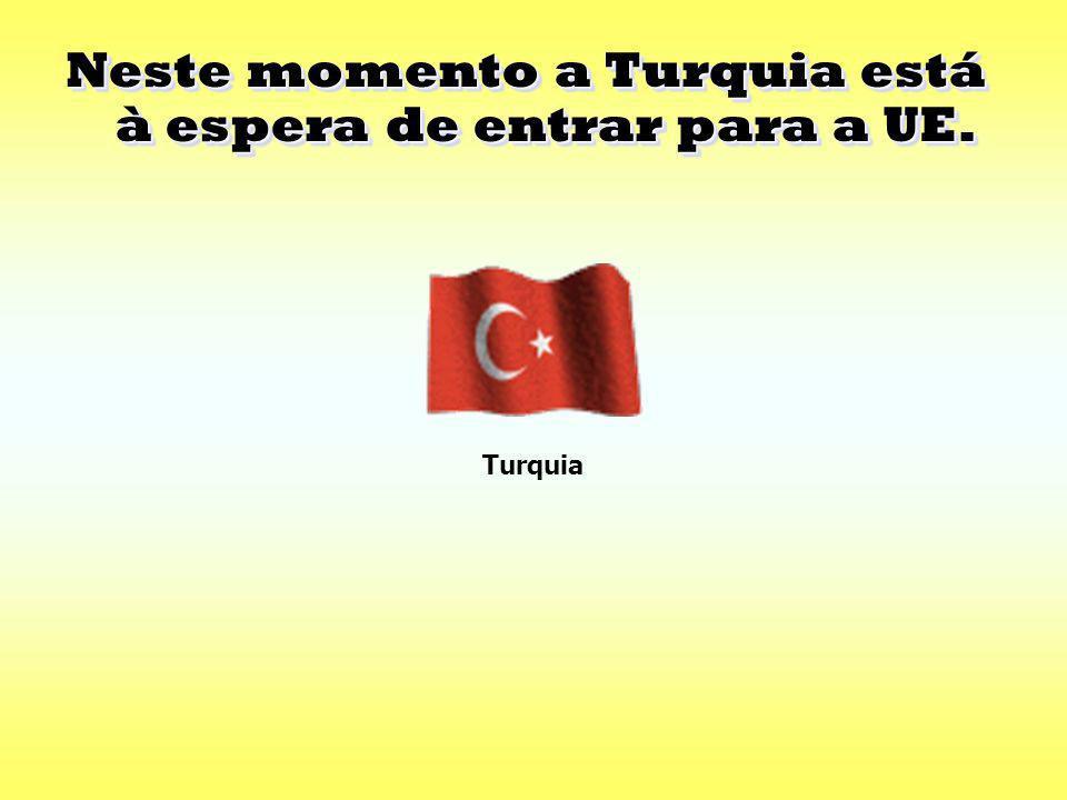 Neste momento a Turquia está à espera de entrar para a UE.
