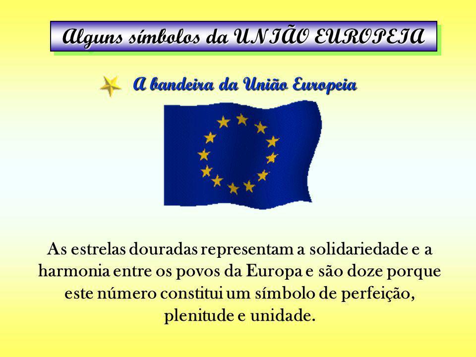 Alguns símbolos da UNIÃO EUROPEIA A bandeira da União Europeia