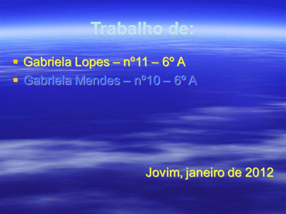 Trabalho de: Gabriela Lopes – nº11 – 6º A