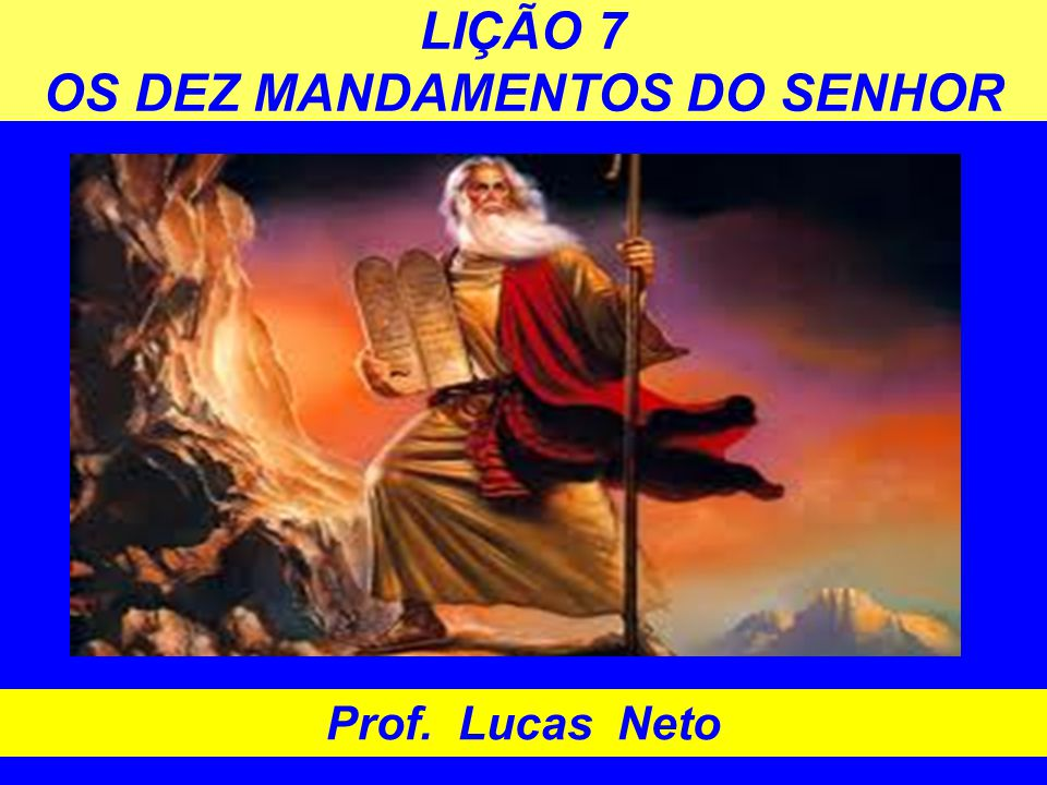 LIÇÃO 7 OS DEZ MANDAMENTOS DO SENHOR