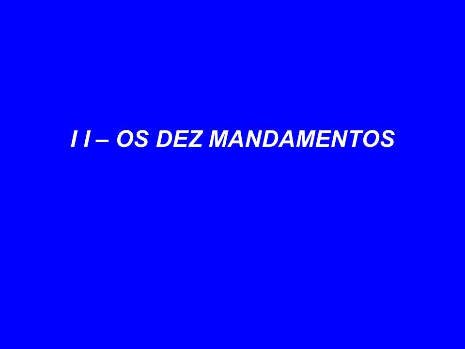 I I – OS DEZ MANDAMENTOS