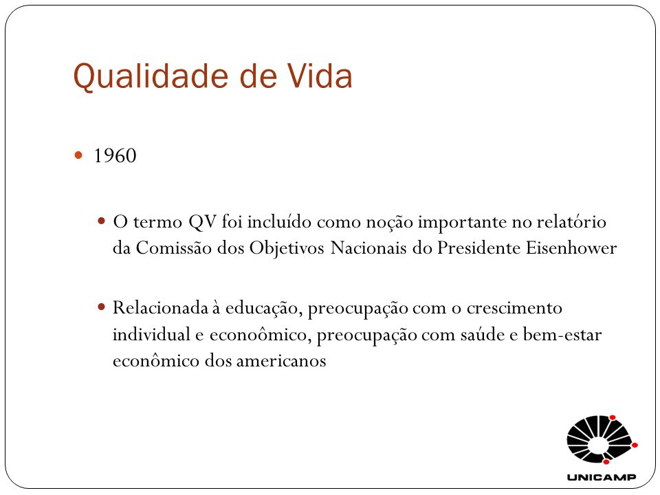 Qualidade de Vida 1960. O termo QV foi incluído como noção importante no relatório da Comissão dos Objetivos Nacionais do Presidente Eisenhower.