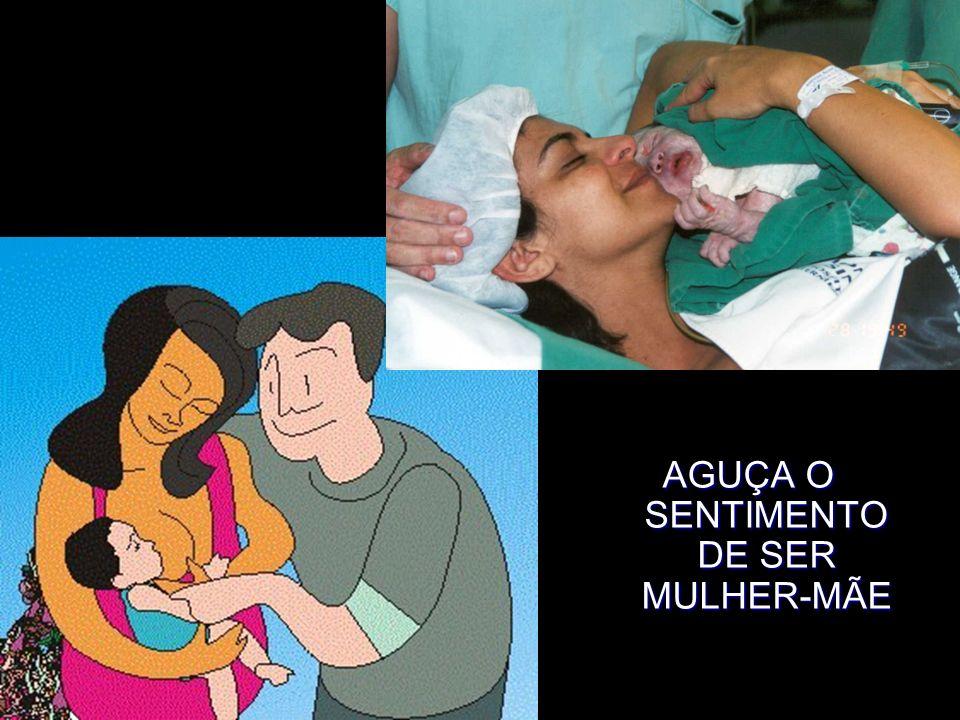 AGUÇA O SENTIMENTO DE SER MULHER-MÃE