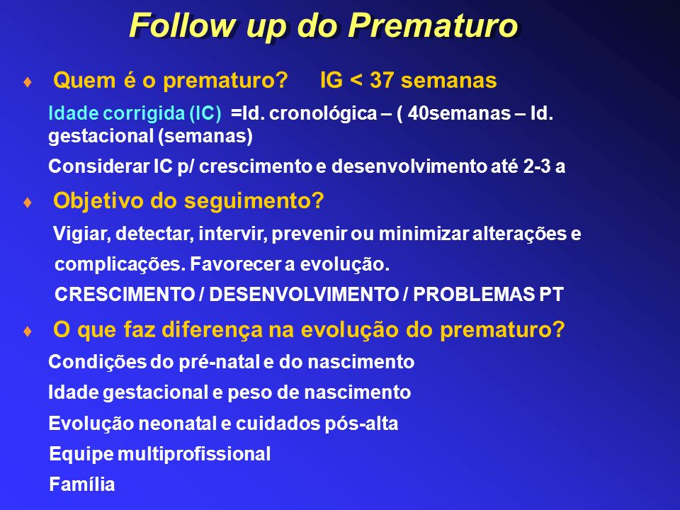 Follow up do Prematuro Quem é o prematuro IG < 37 semanas