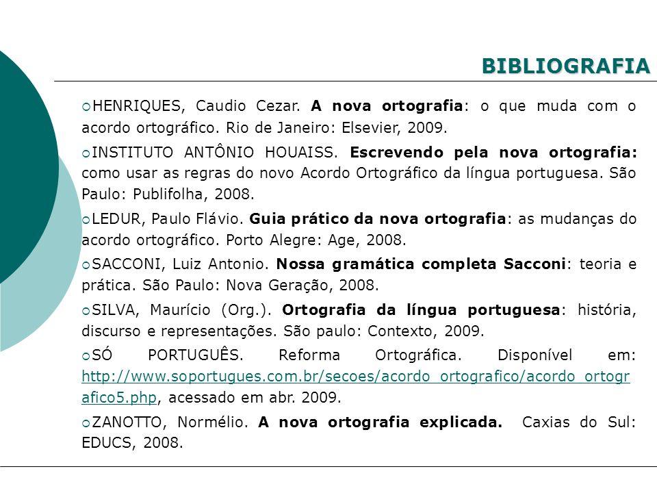 BIBLIOGRAFIAHENRIQUES, Caudio Cezar. A nova ortografia: o que muda com o acordo ortográfico. Rio de Janeiro: Elsevier, 2009.