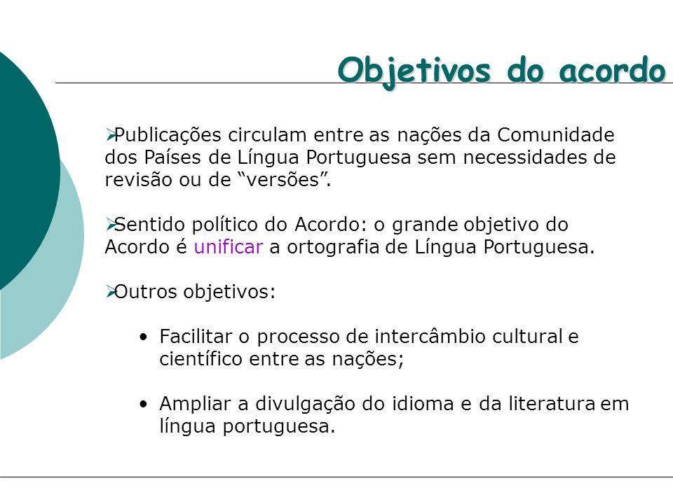 Objetivos do acordoPublicações circulam entre as nações da Comunidade dos Países de Língua Portuguesa sem necessidades de revisão ou de versões .