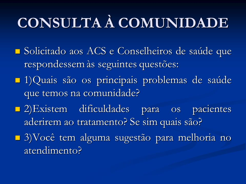 CONSULTA À COMUNIDADE Solicitado aos ACS e Conselheiros de saúde que respondessem às seguintes questões: