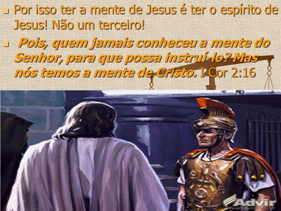 Por isso ter a mente de Jesus é ter o espírito de Jesus