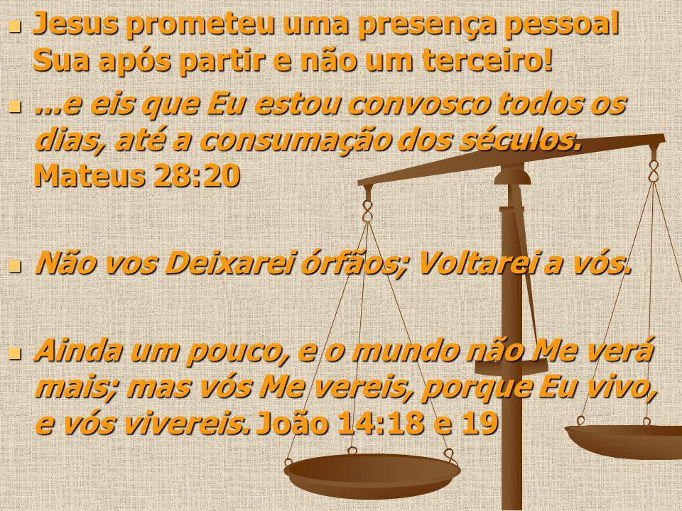 Jesus prometeu uma presença pessoal Sua após partir e não um terceiro!