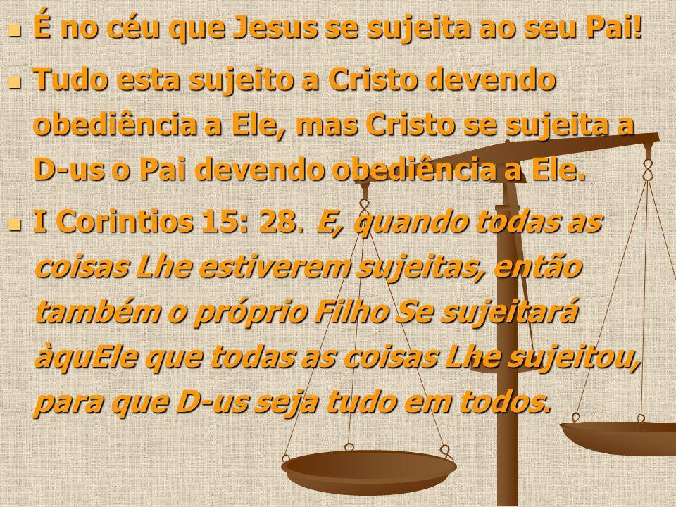 É no céu que Jesus se sujeita ao seu Pai!