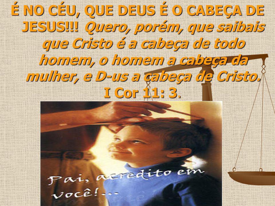 É NO CÉU, QUE DEUS É O CABEÇA DE JESUS
