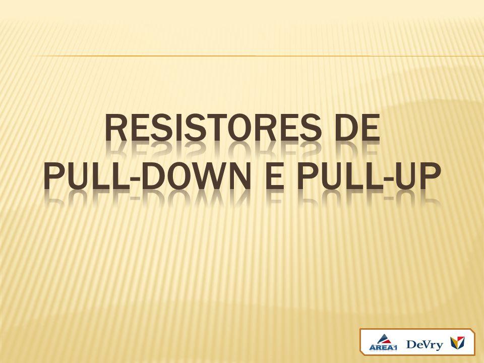 RESISTORES DE PULL-down e pull-up
